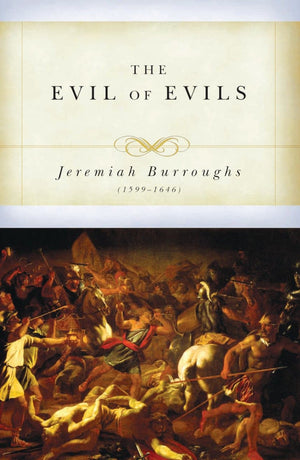 The Evil of Evils by Burroughs, Jeremiah (9781601787477) Reformers Bookshop