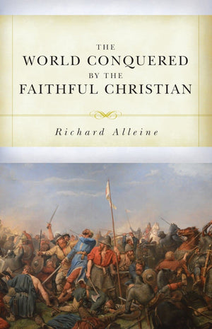 The World Conquered by the Faithful Christian by Alleine, Joseph (9781601787484) Reformers Bookshop