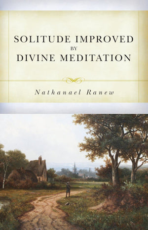 Solitude Improved by Divine Meditation by Ranew, Nathanael (9781601787491) Reformers Bookshop