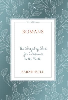 Romans: The Gospel of God For Obedience to the Faith by Ivill, Sarah (9781601787583) Reformers Bookshop