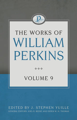 The Works of William Perkins, Volume 9 by Perkins, William (9781601787644) Reformers Bookshop