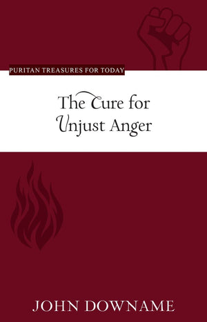 PTFT The Cure for Unjust Anger by Downame, John (9781601787675) Reformers Bookshop