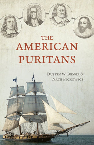 The American Puritans by Benge, Dustin & Pickowicz, Nate (9781601787736) Reformers Bookshop