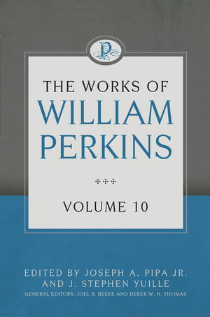 The Works of William Perkins, Volume 10 by Perkins, William (9781601787774) Reformers Bookshop
