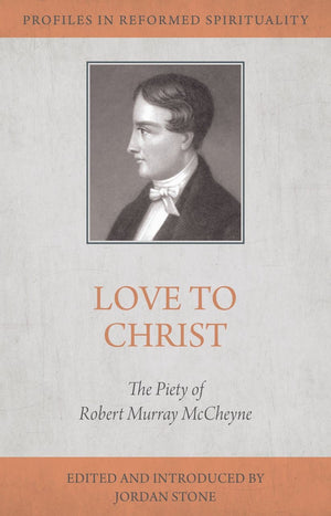 Love to Christ: The Piety of Robert Murray McCheyne by Stone, Jordan (ed) (9781601787804) Reformers Bookshop