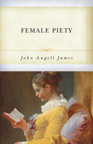 Female Piety by James, John Angell (9781601787866) Reformers Bookshop