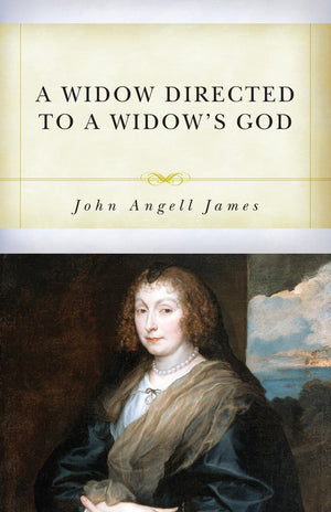 A Widow Directed to a Widow's God by James, John Angell (9781601787897) Reformers Bookshop