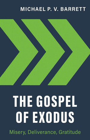 The Gospel of Exodus: Misery, Deliverance, Gratitude by Barrett, Michael P. V. (9781601788030) Reformers Bookshop