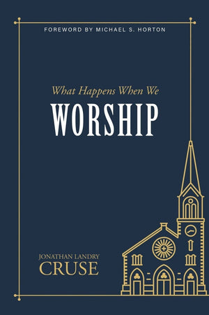 What Happens When We Worship? by Cruse, Jonathan Landry (9781601788160) Reformers Bookshop