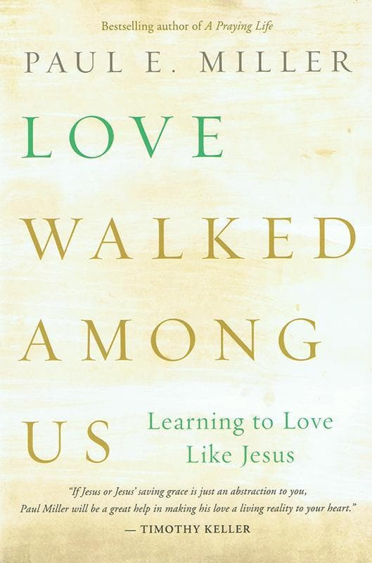 9781612915678-Love Walked Among Us: Learning to Love Like Jesus-Miller, Paul E.
