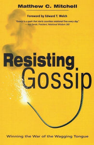 9781619580763-Resisting Gossip: Winning the War of the Wagging Tongue-Mitchell, Matthew C