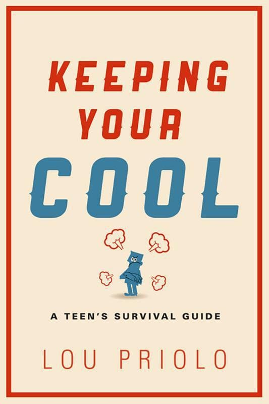 9781629950181-Keeping Your Cool: A Teen's Survival Guide-Priolo, Lou