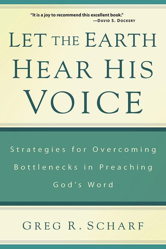 9781629950426-Let the Earth Hear His Voice: Strategies for Overcoming Bottlenecks in Preaching God's Word-Scharf, Greg R.