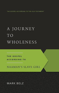 9781629950631-GAOT Journey to Wholeness, A: The Gospel According to Naaman's Slave Girl-Belz, Mark