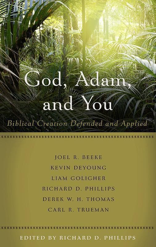 9781629950662-God, Adam, And You: Biblical Creation Defended and Applied-Phillips, Richard D. (Editor)