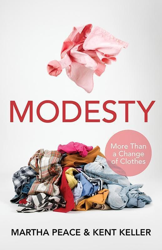 9781629950815-Modesty: More Than a Change of Clothes-Peace, Martha; Keller, Kent