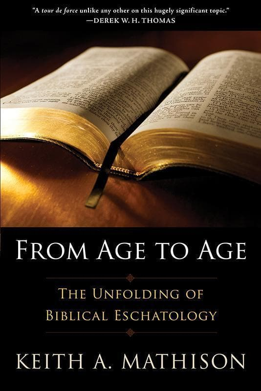 9781629950907-From Age to Age: The Unfolding of Biblical Eschatology-Mathison, Keith A.