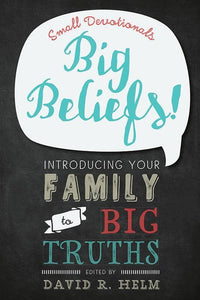9781629951287-Big Beliefs: Small Devotionals Introducing Your Family to Big Truths-Helm, David R.