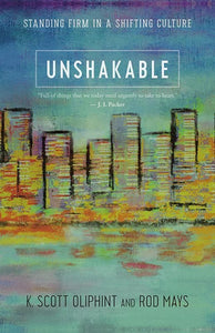 9781629951607-Unshakable: Standing Firm in a Shifting Culture-Oliphint, K. Scott; Mays, Rod