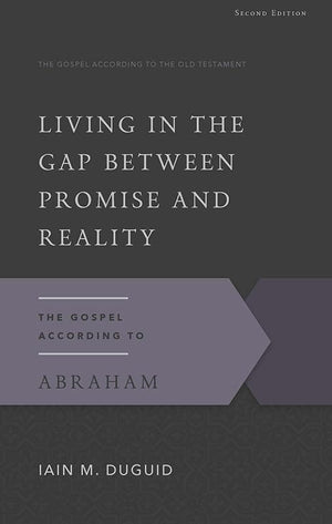 9781629951713-GAOT Living in the Gap Between Promise and Reality, Second Edition: The Gospel According to Abraham-Duguid, Iain M.