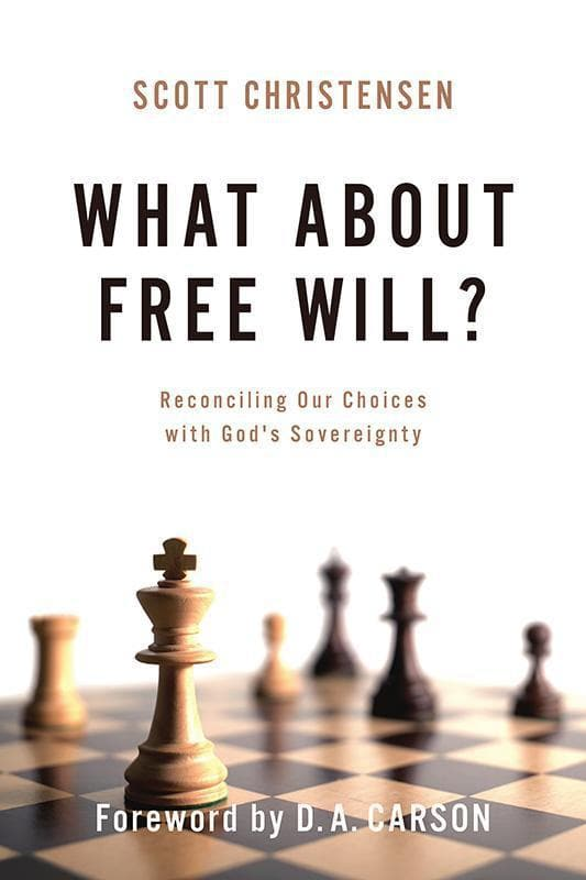 9781629951867-What about Free Will: Reconciling Our Choices with God's Sovereignty-Christensen, Scott