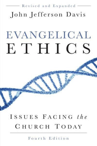 9781629952185-Evangelical Ethics, Fourth Edition: Issues Facing the Church Today-Davis, John Jefferson