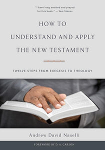 9781629952482-How to Understand and Apply the New Testament: Twelve Steps from Exegesis to Theology-Naselli, Andrew David