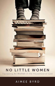 9781629952567-No Little Women: Equipping All Women in the Household of God-Byrd, Aimee