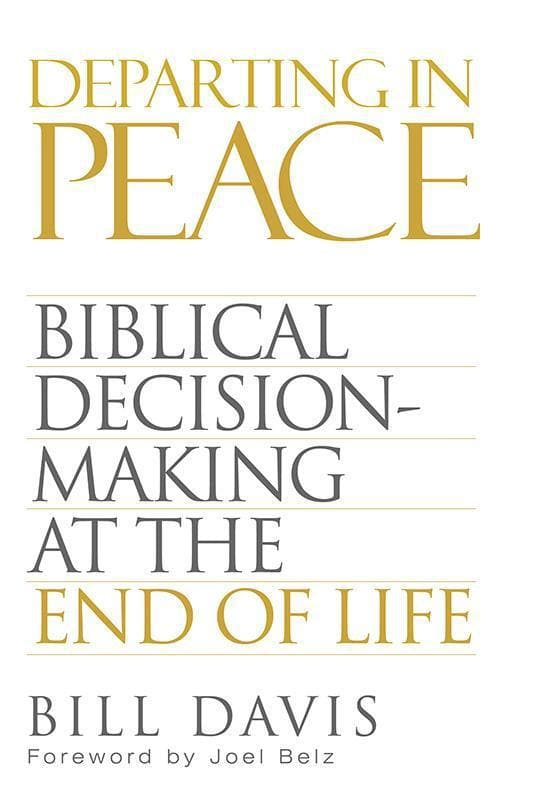 9781629952598-Departing in Peace: Biblical Decision-Making at the End of Life-Davis, Bill