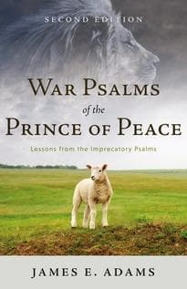 War Psalms of the Prince of Peace, Second Edition: Lessons from the Imprecatory Psalms by Adams, Jay E. (9781629952734) Reformers Bookshop
