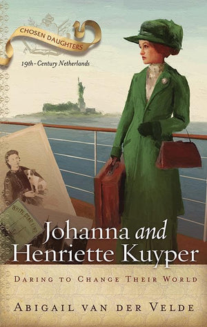 9781629952765-Johanna and Henriette Kuyper: Daring to Change Their World-Velde, Abigail van der