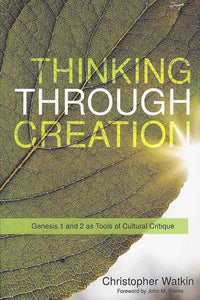 9781629953014-Thinking Through Creation: Genesis 1 and 2 as Tools of Cultural Critique-Watkin, Christopher