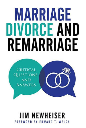 9781629953168-Marriage, Divorce, and Remarriage: Critical Questions and Answers-Newheiser, Jim