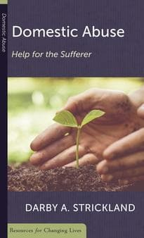 Domestic Abuse: Help for the Sufferer by Strickland, Darby (9781629953250) Reformers Bookshop