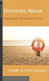 Domestic Abuse: Recognize, Respond, Rescue by Strickland, Darby (9781629953281) Reformers Bookshop