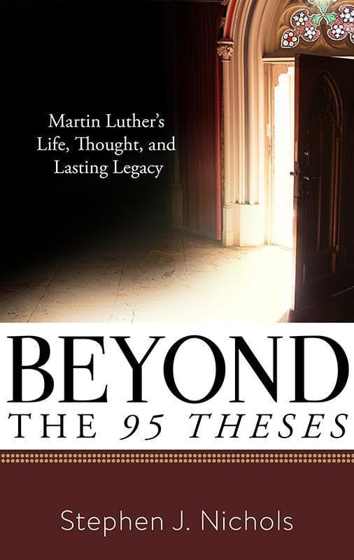 9781629953311-Beyond the Ninety-Five Theses: Martin Luther's Life, Thought, and Lasting Legacy-Nichols, Stephen J.