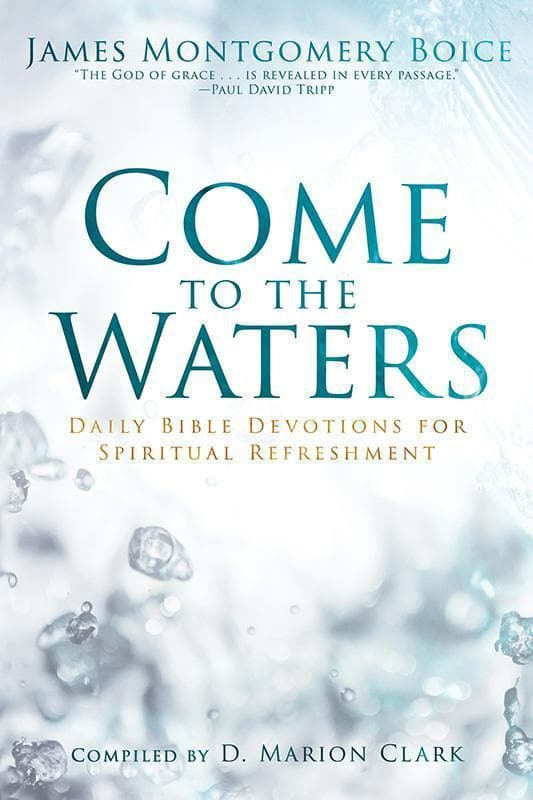 9781629953366-Come to the Waters: Daily Bible Devotions for Spiritual Refreshment-Boice, James Montgomery