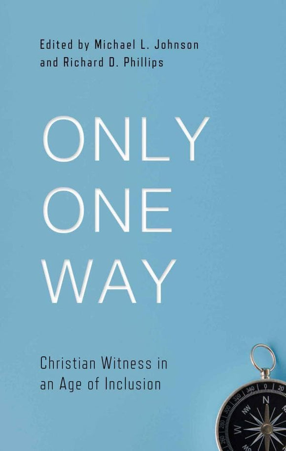 9781629953939-Only One Way: Christian Witness-Phillips, Richard D.; Johnson, Michael J (Editors)