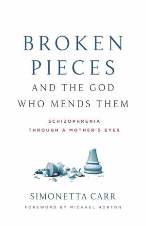 Broken Pieces and the God Who Mends Them: Schizophrenia through a Mother's Eyes by Carr, Simonetta (9781629953960) Reformers Bookshop