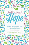 Sufficient Hope: Gospel Meditations and Prayers for Moms by Fox, Christina (9781629954103) Reformers Bookshop
