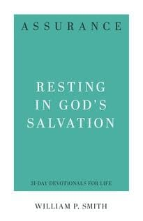 Assurance: Resting in God's Salvation by Smith, William P. (9781629954400) Reformers Bookshop