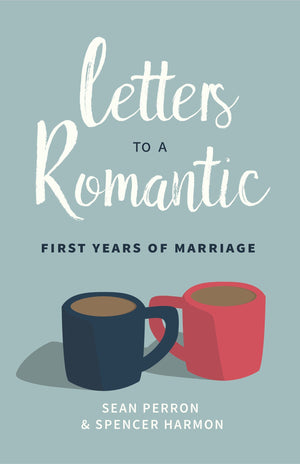 Letters to a Romantic: First Years of Marriage by Perron, Sean; Harmon, Spencer (9781629954653) Reformers Bookshop