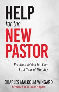Help for the New Pastor: Practical Advice for Your First Year of Ministry