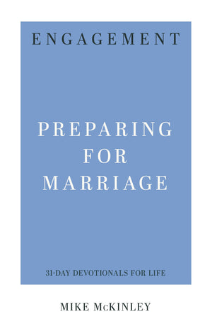 Engagement: Preparing for Marriage by McKinley, Mike (9781629954943) Reformers Bookshop