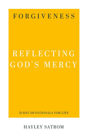 Forgiveness: Reflecting God's Mercy by Satrom, Hayley (9781629956251) Reformers Bookshop