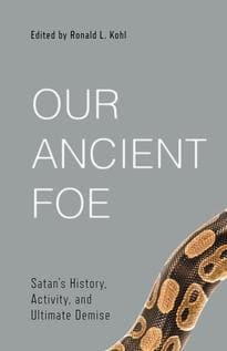 Our Ancient Foe: Satan's History, Activity, and Ultimate Demise by Kohl, Ronald L. (Editor) (9781629956459) Reformers Bookshop