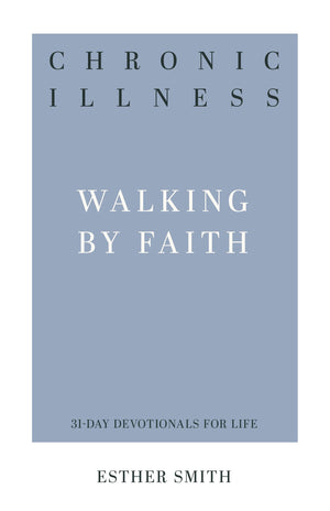 Chronic Illness: Walking by Faith by Smith, Esther (9781629956886) Reformers Bookshop