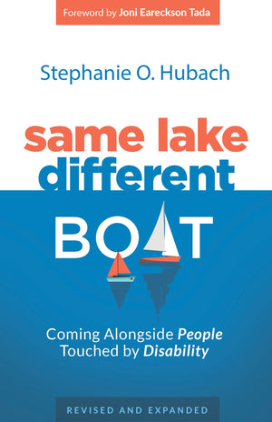 Same Lake, Different Boat: Coming Alongside People Touched by Disability, Revised and Updated by Hubach, Stephanie (9781629956916) Reformers Bookshop