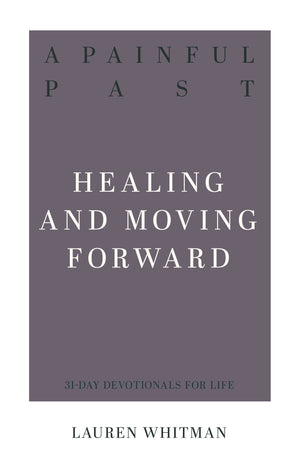 A Painful Past: Healing and Moving Forward by Whitman, Lauren (9781629957463) Reformers Bookshop