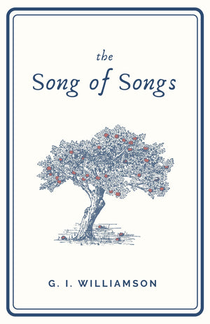The Song of Songs by Williamson, G.I. (9781629957968) Reformers Bookshop